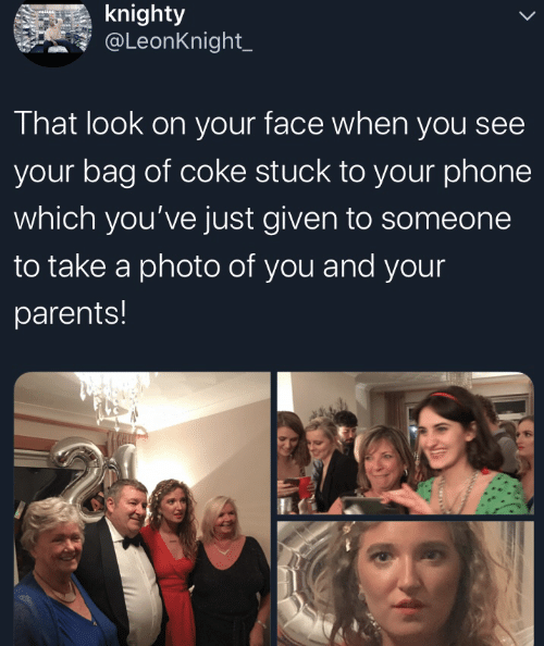 Parents, Phone, and Coke: knighty  @LeonKnight_  That look on your face when you see  your bag of coke stuck to your phone  which you've just given to someone  to take a photo of you and your  parents!