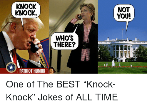 Politics, Best, and Jokes: KNOCK  KNOCK.  NOT  YOU!  WHO's  THERE?  PATRIOT HUMOR
