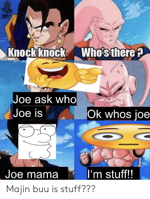 Knock Knock Who S There Joe Ask Who Joe Is Ok Whos Joe I M Stuff Joe Mama Majin Buu Is Stuff Majin Buu Meme On Me Me Yo dude joe died from ligma retard: knock knock who s there joe ask who joe