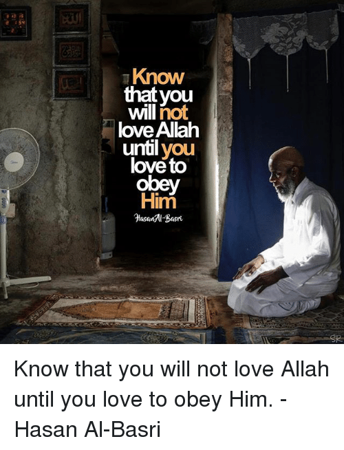 Love, Memes, and 🤖: Know  that you  will hot  love Allalh  until you  love to  obey  Him  HasaBasri Know that you will not love Allah until you love to obey Him. - Hasan Al-Basri