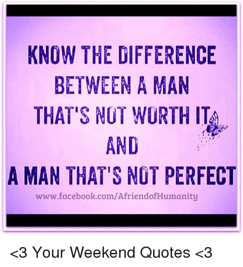 Quotes Of He Is The Perfect Man For Me: KNOW THE DIFFERENCE BETWEEN A MAN THAT'S NOT WORTH IT AND