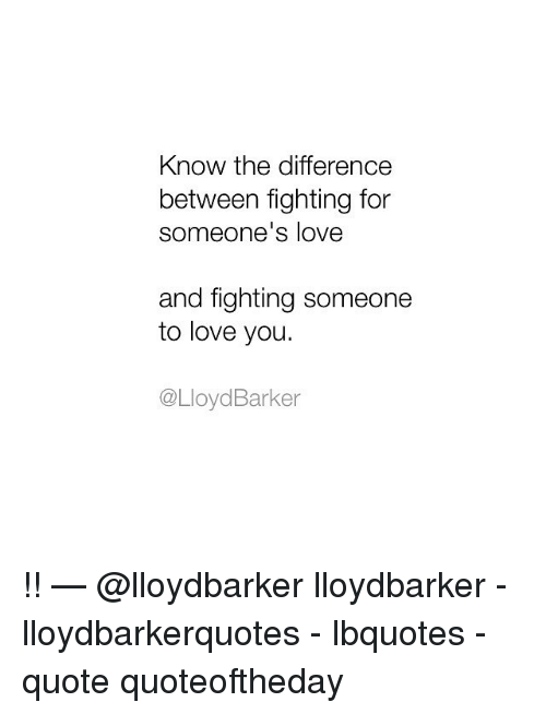 Know The Difference Between Fighting For Someones Love And Fighting