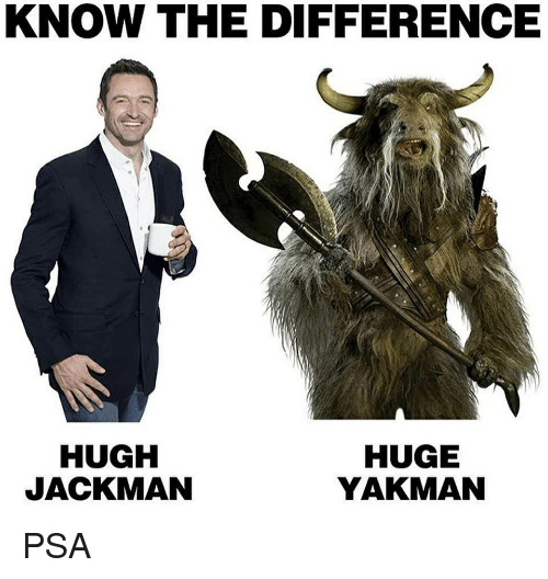 Funny, Hugh Jackman, and Psa: KNOW THE DIFFERENCE  HUGH  JACKMAN  HUGE  YAKMAN PSA