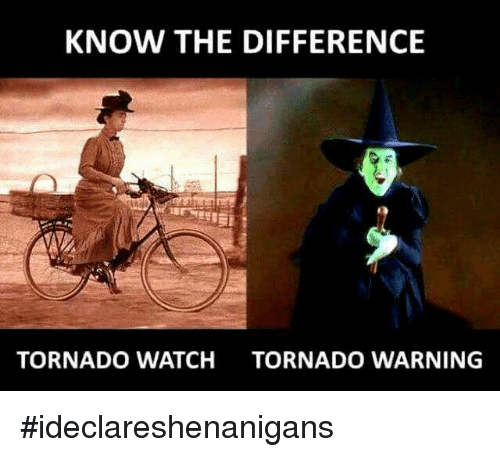 know the difference tornado watch tornado warning ideclareshenanigans 4255226 ✅ 25 best memes about tornado warning tornado warning memes