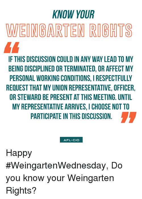 KNOW YOUR WEINGARTEN RIGHTS IF THIS DISCUSSION COULD IN ANY