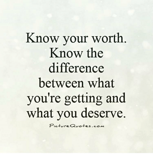 Know Your Worth Know The Difference Between What Youre Getting And