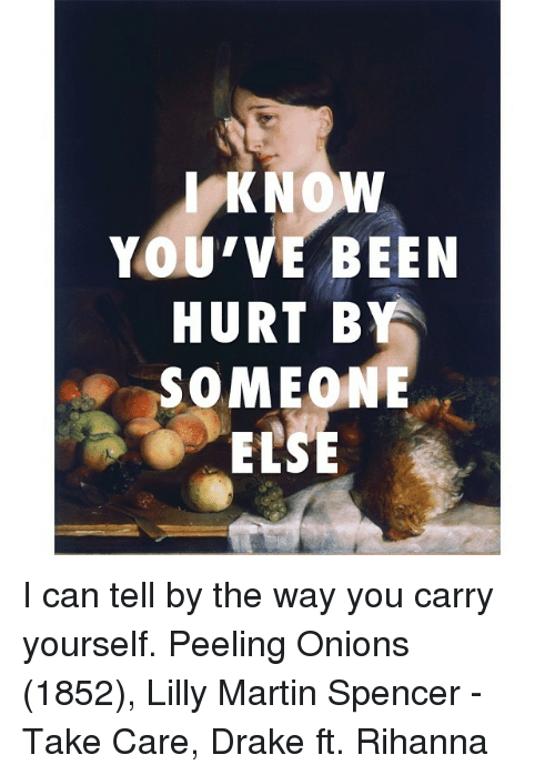 Know Youve Been Hurt By Someone I Can Tell By The Way You Carry