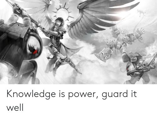 Power, Knowledge, and Well: Knowledge is power, guard it well