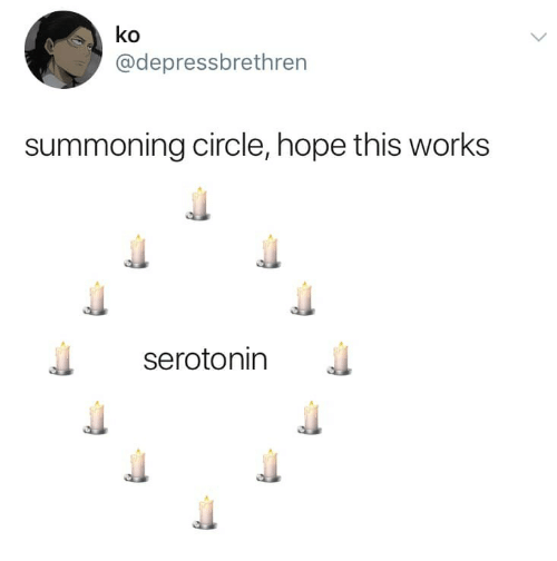 Hope, Serotonin, and Works: ko  @depressbrethren  summoning circle, hope this works  serotonin