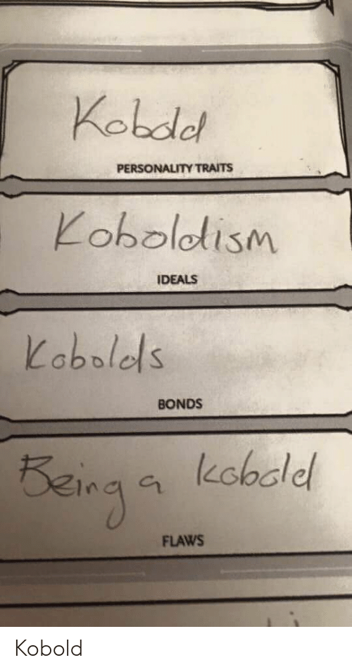 Kobdel PERSONALITY TRAITS Koboloism IDEALS Labolels BONDS FLAWS Kobold |  DnD Meme on ME.ME