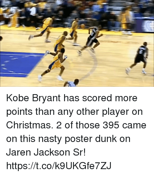 me.me: Kobe Bryant has scored more points than any other player on Christmas.   2 of those 395 came on this nasty poster dunk on Jaren Jackson Sr!    https://t.co/k9UKGfe7ZJ