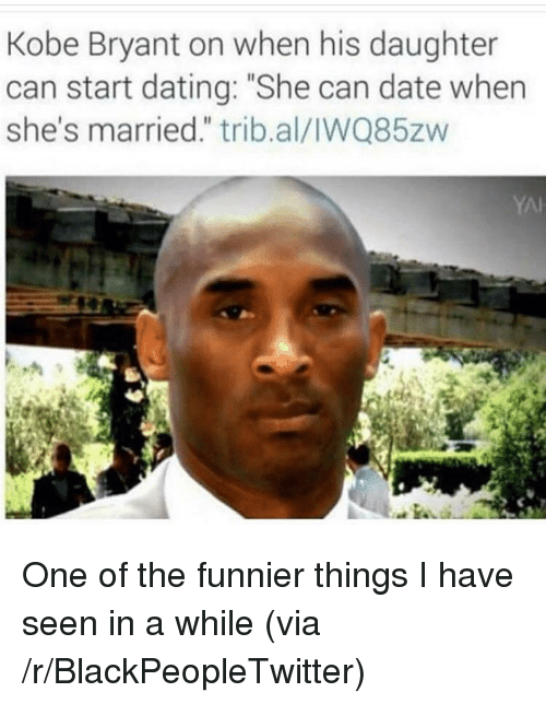 "Blackpeopletwitter, Dating, and Kobe Bryant: Kobe Bryant on when his daughter  can start dating: ""She can date when  she's married."" trib.al/IWQ85zw  YAI <p>One of the funnier things I have seen in a while (via /r/BlackPeopleTwitter)</p>"