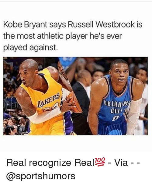 Kobe Bryant, Memes, and Russell Westbrook: Kobe Bryant says Russell Westbrook is  the most athletic player he's ever  played against.  OKLA  CITI Real recognize Real💯 - Via - - @sportshumors