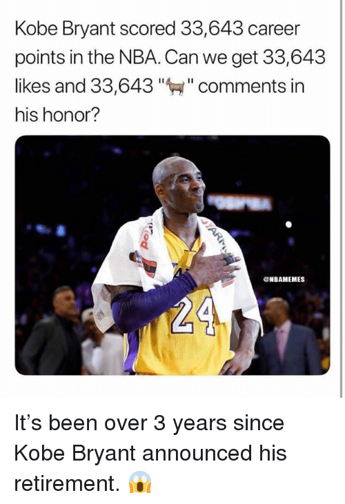 "Kobe Bryant, Nba, and Kobe: Kobe Bryant scored 33,643 career  points in the NBA. Can we get 33,643  likes and 33,643""""comments in  his honor?  ONBAMEMES It's been over 3 years since Kobe Bryant announced his retirement. 😱"