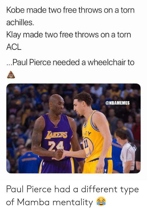 Nba, Paul Pierce, and Free: Kobe made two free throws on a torn  achilles.  Klay made two free throws on a torn  ACL  ...Paul Pierce needed a wheelchair to  @NBAMEMES  ZAKERS  24 Paul Pierce had a different type of Mamba mentality 😂