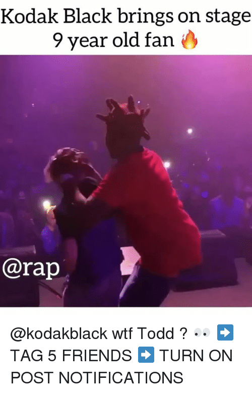 Friends, Memes, and Rap: Kodak Black brings on stage  9 year old fan  @rap @kodakblack wtf Todd ? 👀 ➡️ TAG 5 FRIENDS ➡️ TURN ON POST NOTIFICATIONS