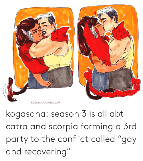 """Party, Tumblr, and Blog: KOGASANA. TUMBLR.COM kogasana:  season 3 is all abt catra and scorpia forming a 3rd party to the conflict called""""gay and recovering"""""""