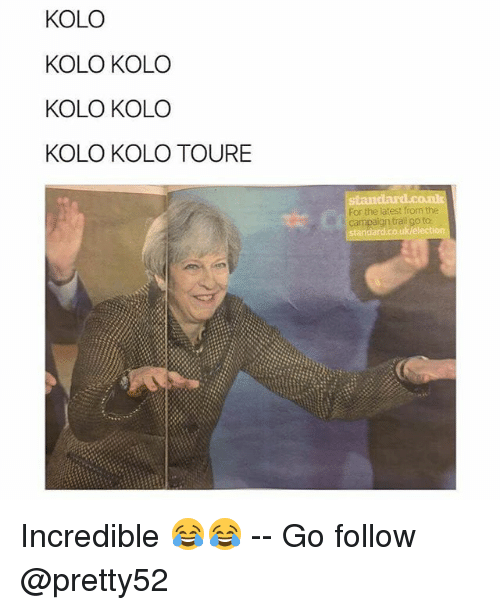 Memes, 🤖, and Following: KOLO  KOLO KOLO  KOLO KOLO  KOLO KOLO TOURE  For the latest from the  Campaign trail go to Incredible 😂😂 -- Go follow @pretty52