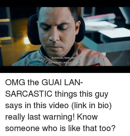 Memes, Omg, and Link: Komander, kamu  ey  Commander, are you alright? OMG the GUAI LAN-SARCASTIC things this guy says in this video (link in bio) really last warning! Know someone who is like that too?