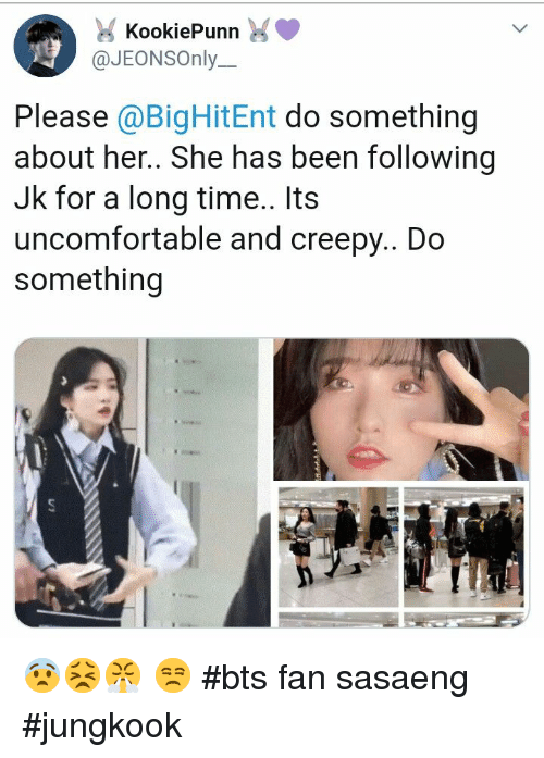 Creepy, Time, and Bts: KookiePunn  @JEONSOnly.  Please @BigHitEnt do something  about her.. She has been following  Jk for a long time.. Its  uncomfortable and creepy.. Do  something 😨😣😤 😒 #bts fan sasaeng #jungkook
