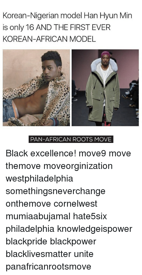Memes, 🤖, and Roots: Korean-Nigerian model Han Hyun Min  is only 16 AND THE FIRST EVER  KOREAN-AFRICAN MODEL  PAN-AFRICAN ROOTS MOVE Black excellence! move9 move themove moveorginization westphiladelphia somethingsneverchange onthemove cornelwest mumiaabujamal hate5six philadelphia knowledgeispower blackpride blackpower blacklivesmatter unite panafricanrootsmove