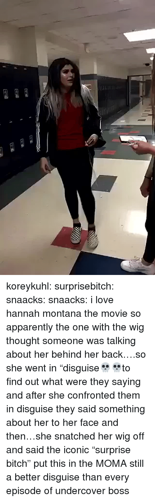 """Apparently, Bitch, and Love: koreykuhl: surprisebitch:  snaacks:  snaacks:  i love hannah montana the movie  so apparently the one with the wig thought someone was talking about her behind her back….so she went in """"disguise💀💀to find out what were they saying and after she confronted them in disguise they said something about her to her face and then…she snatched her wig off and said the iconic """"surprise bitch""""  put this in the MOMA  still a better disguise than every episode of undercover boss"""
