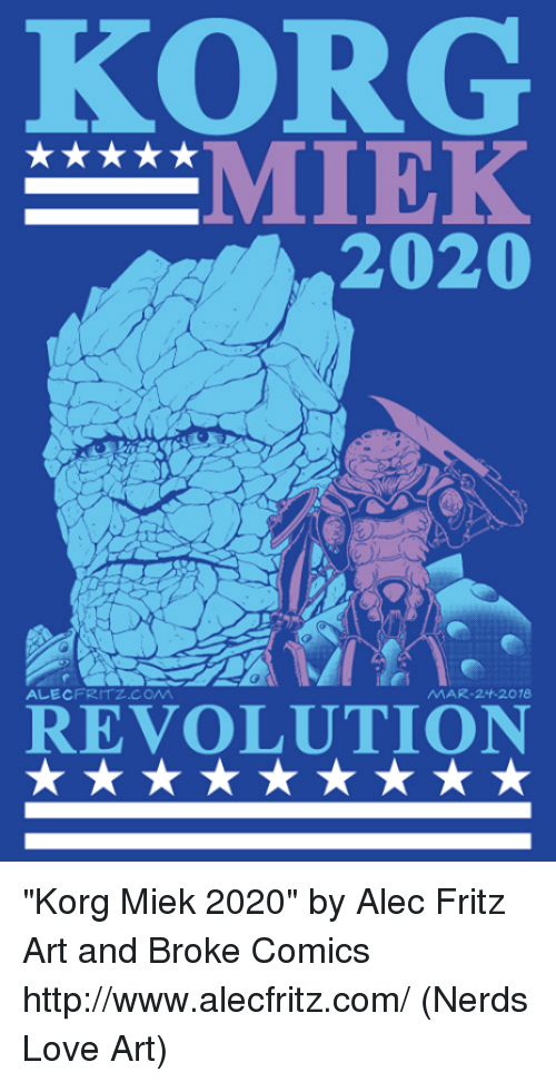 "Love, Memes, and Http: KORG  2020  ALECFRITZ.COM  MAR-24-2078  REVOLUTION ""Korg Miek 2020"" by Alec Fritz Art and Broke Comics http://www.alecfritz.com/  (Nerds Love Art)"
