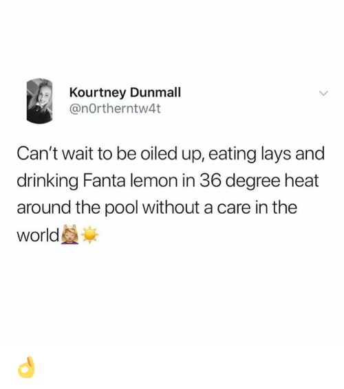 Drinking, Fanta, and Lay's: Kourtney Dunmall  @nOrtherntw4t  Can't wait to be oiled up, eating lays and  drinking Fanta lemon in 36 degree heat  around the pool without a care in the  world 👌