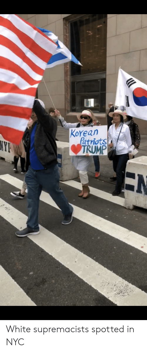 Trump, White, and Nyc: KoYean  atriots  TRUMP White supremacists spotted in NYC