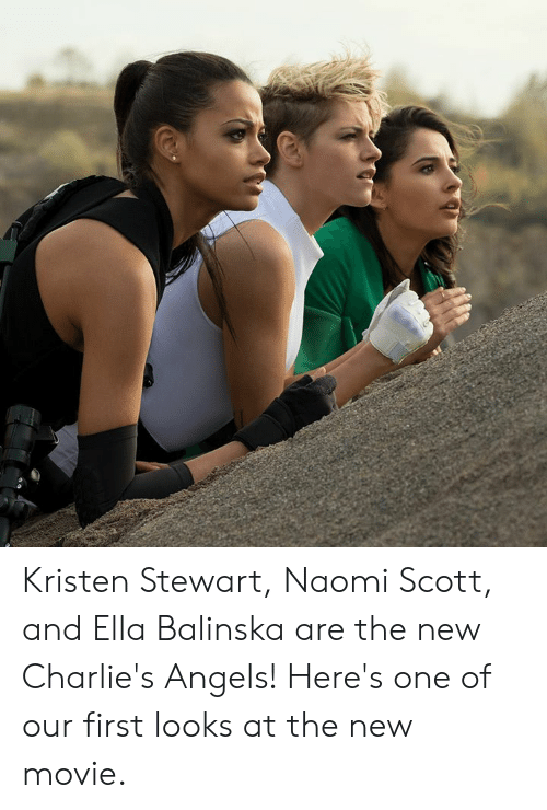 Memes, Angels, and Kristen Stewart: Kristen Stewart, Naomi Scott, and Ella Balinska are the new Charlie's Angels! Here's one of our first looks at the new movie.