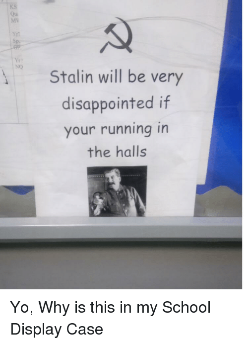 Disappointed, School, and Yo: KS  Qui  MV  NO  Stalin will be very  disappointed if  your running in  the halls