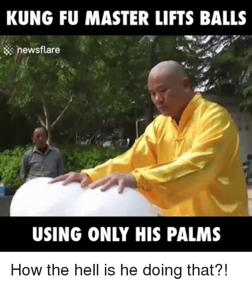 kung fu master lifts balls newsflare using only his palms 15246274 ✅ 25 best memes about kung fu kung fu memes