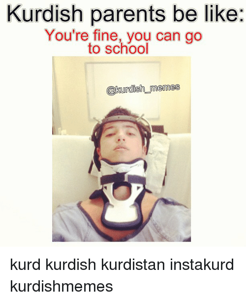 Be Like, Meme, and Memes: Kurdish parents be like  You're fine, you can go  to school  @kurdish memes kurd kurdish kurdistan instakurd kurdishmemes