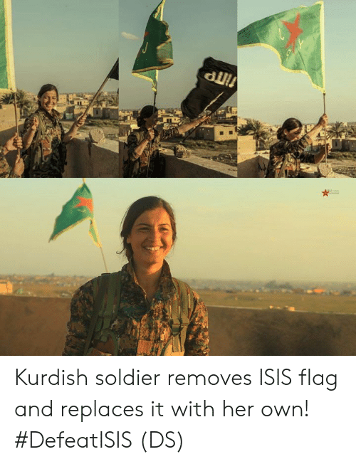 Isis, Memes, and Kurdish: Kurdish soldier removes ISIS flag and replaces it with her own! #DefeatISIS (DS)