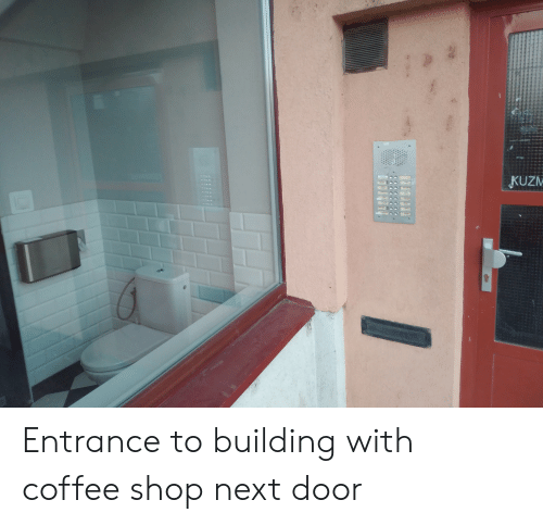 KUZM Entrance to Building With Coffee Shop Next Door | Coffee Meme ... #coffeeShop