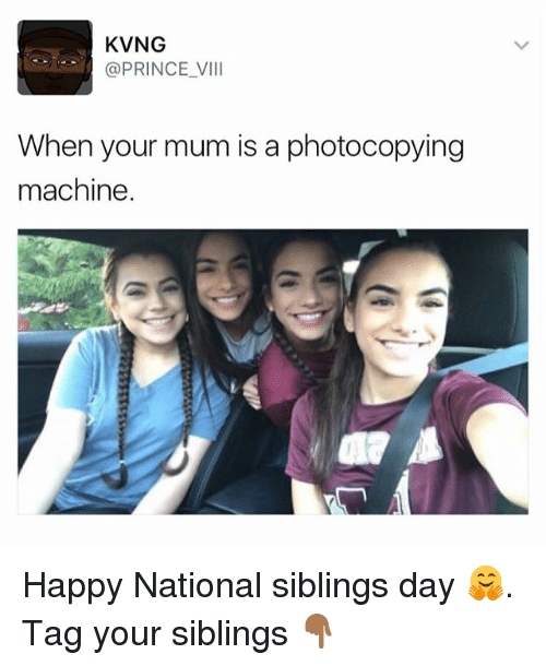 Memes, Prince, and Happy: KVNG  @PRINCE VIII  When your mum is a photocopying  machine Happy National siblings day 🤗. Tag your siblings 👇🏾