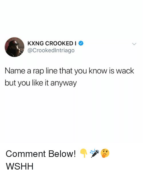 Memes, Rap, and Wshh: KXNG CROOKEDI  @Crookedlntriago  Name a rap line that you know is wack  but you like it anyway Comment Below! 👇🎤🤔 WSHH