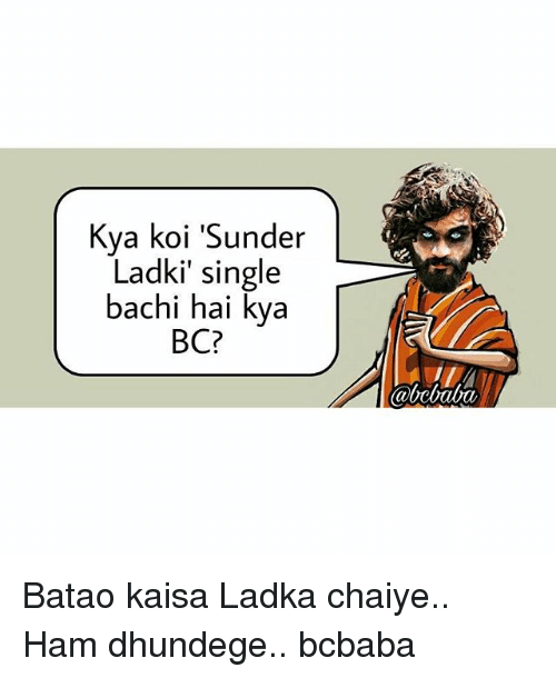 Memes, Single, and 🤖: Kya koi 'Sunder  Ladki' single  bachi hai kya  BC?  abcbaba Batao kaisa Ladka chaiye.. Ham dhundege.. bcbaba