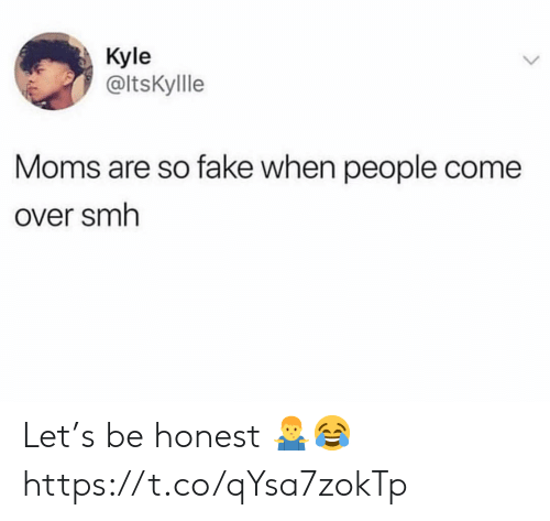 Come Over, Fake, and Moms: Kyle  @ltsKyllle  Moms are so fake when people come  Over smh Let's be honest 🤷♂️😂 https://t.co/qYsa7zokTp