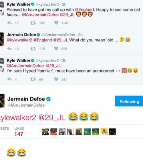 """Memes, 🤖, and Means: Kyle Walker  akylewalker2.2h  Pleased to have got my call up with OEngland. Happy to see some old  faces... @IAmJermainDefoe @29 JL  UUU  17  t 192  Jermain Defoe  IAmJermainDefoe 2h  @kylewalker2 @England @29 JL What do you mean 'old  8  10  t 115  620  Kyle Walker  akylewalker 2h  @IAmJermainDefoe @29 JL  I'm sure l typed """"familiar"""", must have been an autocorrect N39  t 69 341  Jermain Defoe  Following  @IAm Jermain Defoe  ylewalker a 29 JL  EETS  LIKES  147 😂😂"""