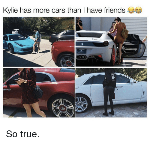 Kardashian, Celebrities, and Kylie: Kylie has more cars than l have friends So true.