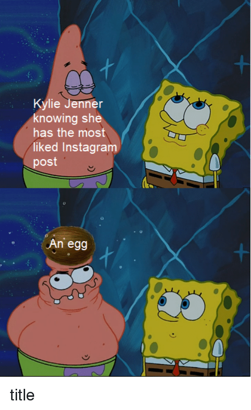 Instagram, Kylie Jenner, and Knowing: Kylie Jenner  knowing she  has the most  liked Instagram  post  An egg title