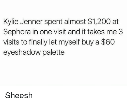 Bailey Jay, Kylie Jenner, and Kardashian: Kylie Jenner spent almost $1,200 at  Sephora in one visit and it takes me 3  visits to finally let myself buy a $60  eyeshadow palette Sheesh