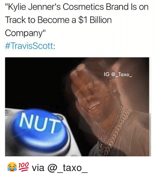 "Funny, Brand, and Company: ""Kylie Jenner's Cosmetics Brand Is on  Track to Become a $1 Billion  Company""  #TravisScott:  IG @ Taxo  NUT 😂💯 via @_taxo_"