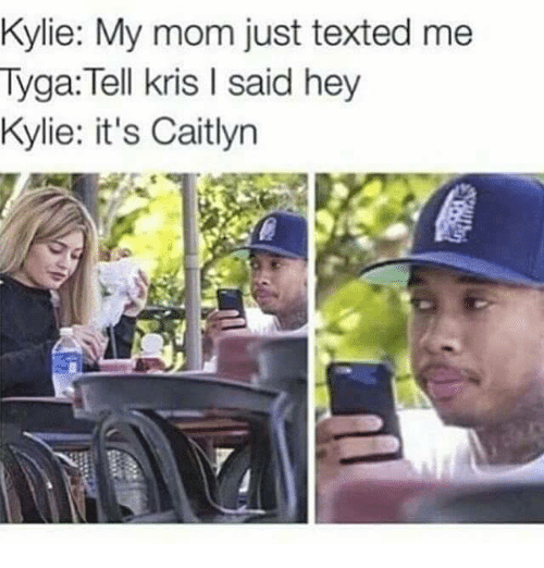 Tyga, Mom, and Caitlyn: Kylie: My mom just texted me  Tyga Tell kris l said hey  Kylie: it's Caitlyn