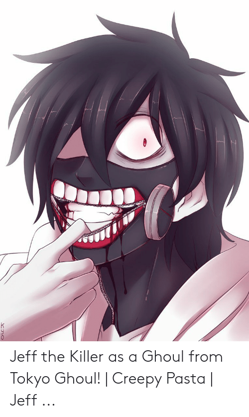 Kyo Jeff the Killer as a Ghoul From Tokyo Ghoul! | Creepy