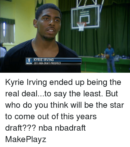 Kyrie Irving, Memes, and Nba: KYRIE IRVING  2011 NBA DRAFT PROSPECT Kyrie Irving ended up being the real deal...to say the least. But who do you think will be the star to come out of this years draft??? nba nbadraft MakePlayz