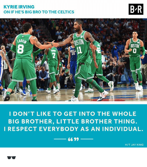Jay, Kyrie Irving, and Respect: KYRIE IRVING  ON IF HE'S BIG BRO TO THE CELTICS  B R  STON  BOSTON  I DON'T LIKE TO GET INTO THE WHOLE  BIG BROTHER, LITTLE BROTHER THING  I RESPECT EVERYBODY AS AN INDIVIDUAL.  H/T JAY KING 🕶️