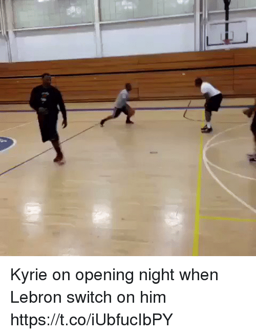 Memes, Lebron, and 🤖: Kyrie on opening night when Lebron switch on him https://t.co/iUbfucIbPY