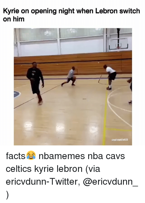 Basketball, Cavs, and Facts: Kyrie on opening night when Lebron switch  on him  NBAMEMES facts😂 nbamemes nba cavs celtics kyrie lebron (via ericvdunn-Twitter, @ericvdunn_ )